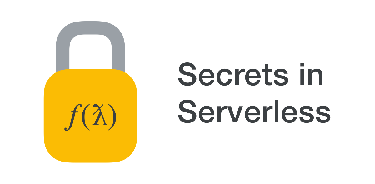 Secrets in Serverless | Seth Vargo